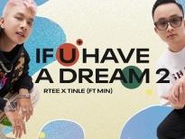 Rtee, Tinle & Min cổ vũ tinh thần chống dịch với 'If u have a dream 2'