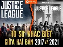 'Liên minh công lý' 2017 và 2021 phát trên FPT Play có những điểm khác biệt nào?