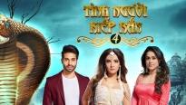 'Tình người kiếp rắn' phần 4: Phim truyền hình có lượt theo dõi cao nhất lịch sử Ấn Độ quay trở lại